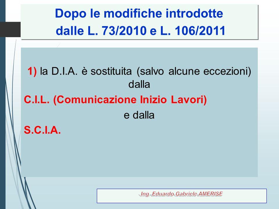 1) la D.I.A. è sostituita (salvo alcune eccezioni) dalla C.I.L. (Comunicazione Inizio Lavori) e dalla S.C.I.A. Dopo le modifiche introdotte dalle L. 7
