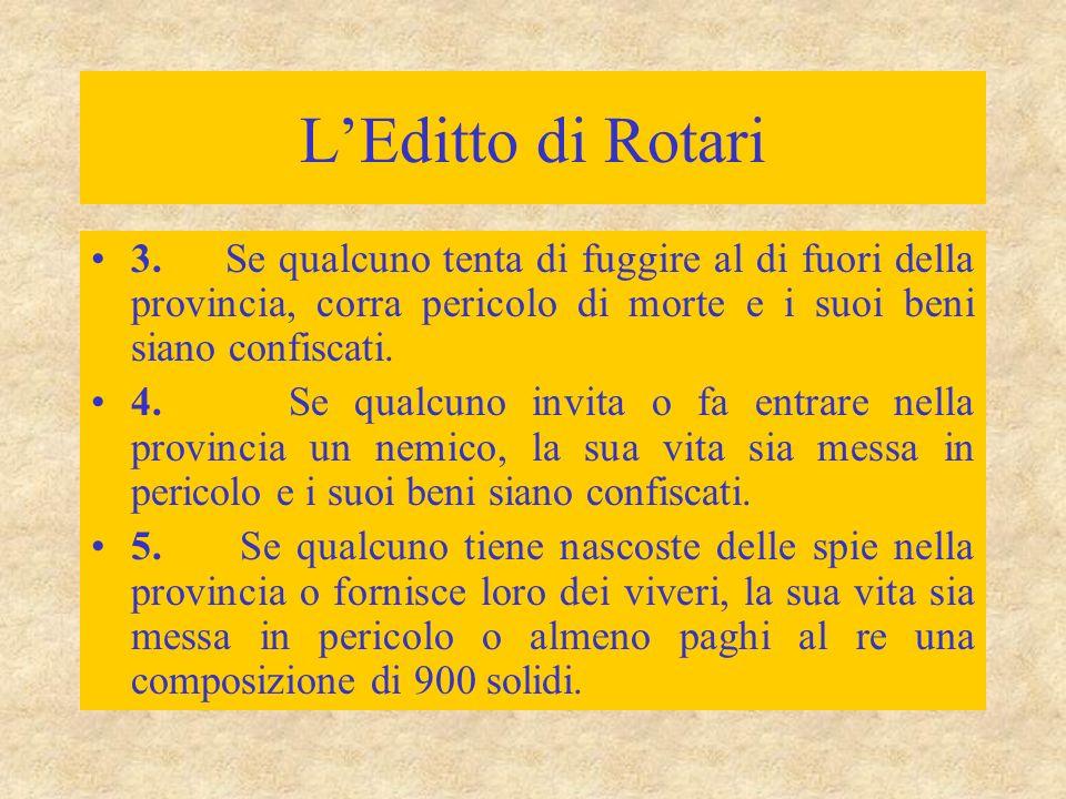 L'Editto di Rotari 3. Se qualcuno tenta di fuggire al di fuori della provincia, corra pericolo di morte e i suoi beni siano confiscati. 4. Se qualcuno
