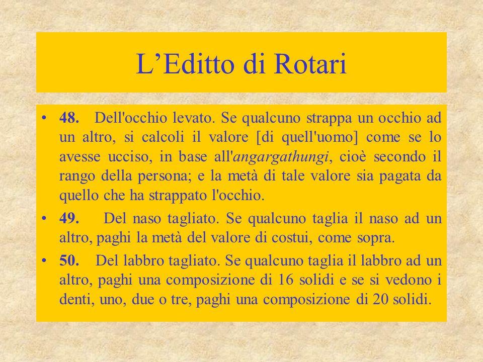 L'Editto di Rotari 48. Dell'occhio levato. Se qualcuno strappa un occhio ad un altro, si calcoli il valore [di quell'uomo] come se lo avesse ucciso, i