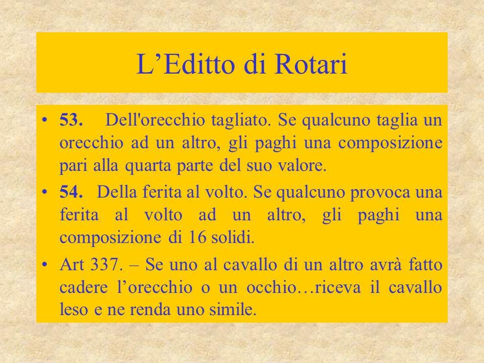 L'Editto di Rotari 53. Dell'orecchio tagliato. Se qualcuno taglia un orecchio ad un altro, gli paghi una composizione pari alla quarta parte del suo v