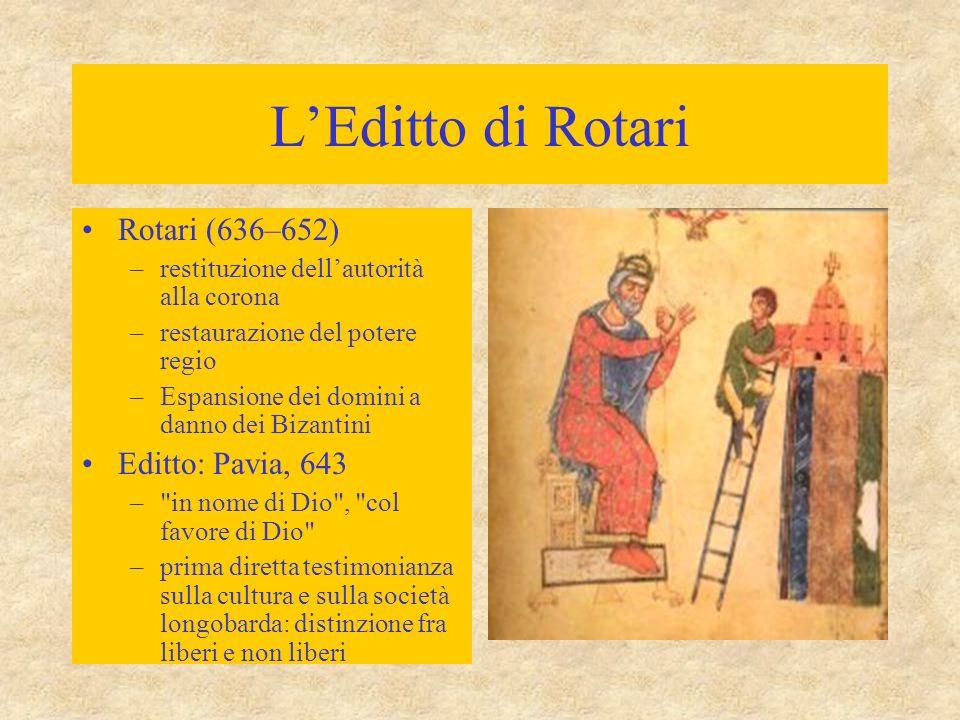 L'Editto di Rotari Rotari (636–652) –restituzione dell'autorità alla corona –restaurazione del potere regio –Espansione dei domini a danno dei Bizanti