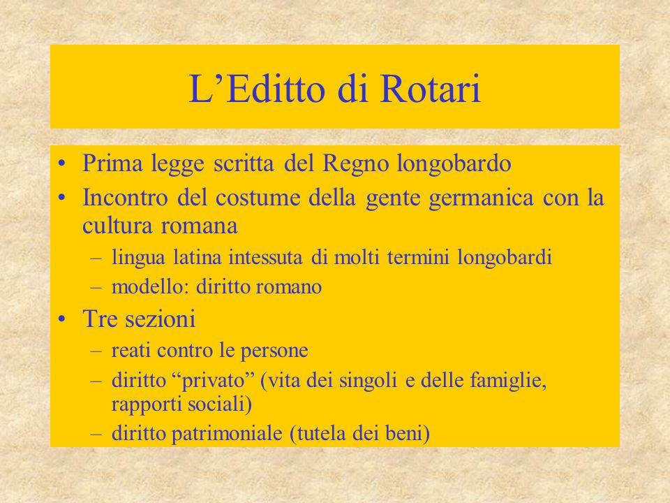 L'Editto di Rotari Prima legge scritta del Regno longobardo Incontro del costume della gente germanica con la cultura romana –lingua latina intessuta