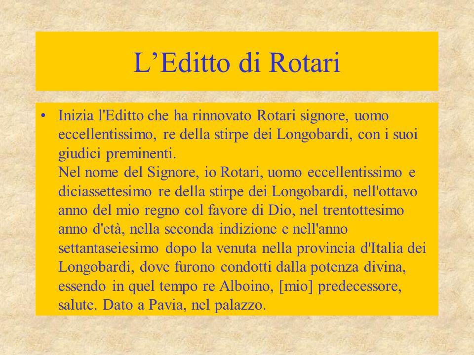 L'Editto di Rotari Inizia l'Editto che ha rinnovato Rotari signore, uomo eccellentissimo, re della stirpe dei Longobardi, con i suoi giudici preminent