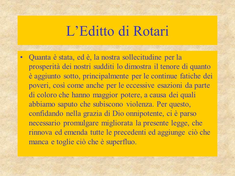 L'Editto di Rotari Quanta è stata, ed è, la nostra sollecitudine per la prosperità dei nostri sudditi lo dimostra il tenore di quanto è aggiunto sotto