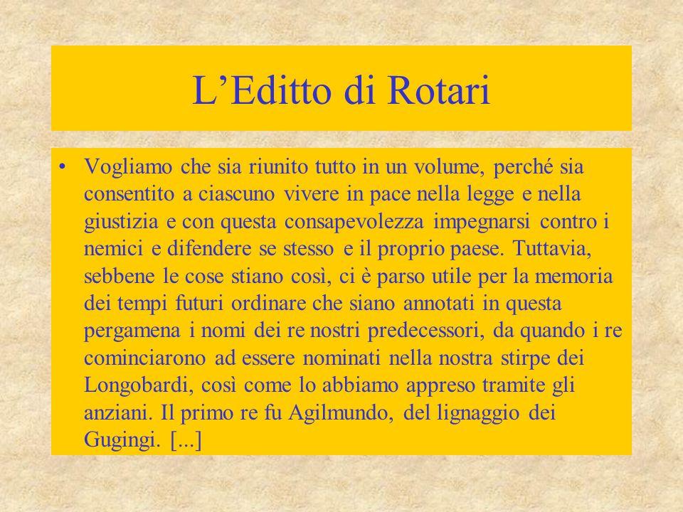 L'Editto di Rotari Vogliamo che sia riunito tutto in un volume, perché sia consentito a ciascuno vivere in pace nella legge e nella giustizia e con qu