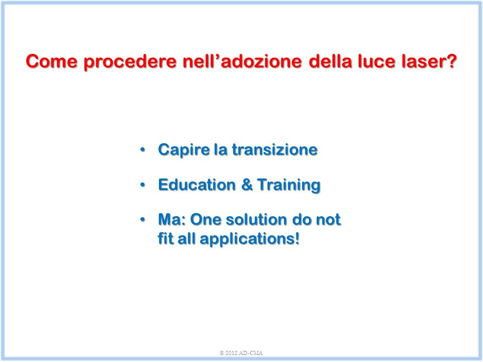 Capire la transizione Capire la transizione Education & Training Education & Training Ma: One solution do not fit all applications.