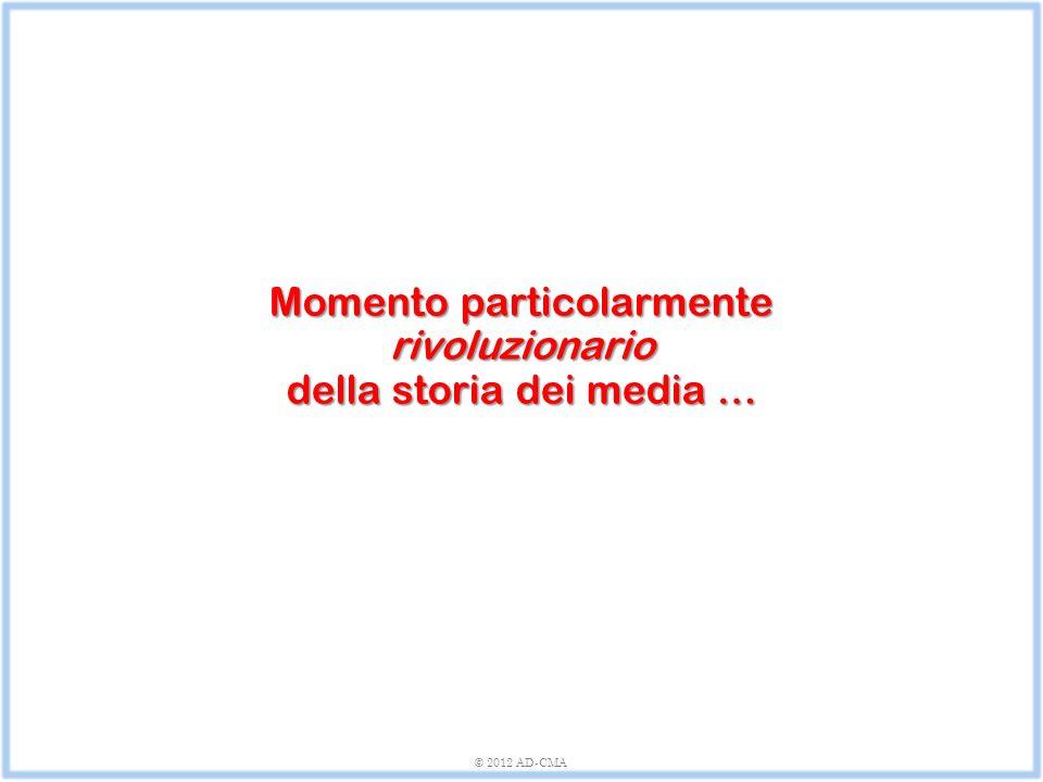 Momento particolarmente rivoluzionario della storia dei media … © 2012 AD-CMA