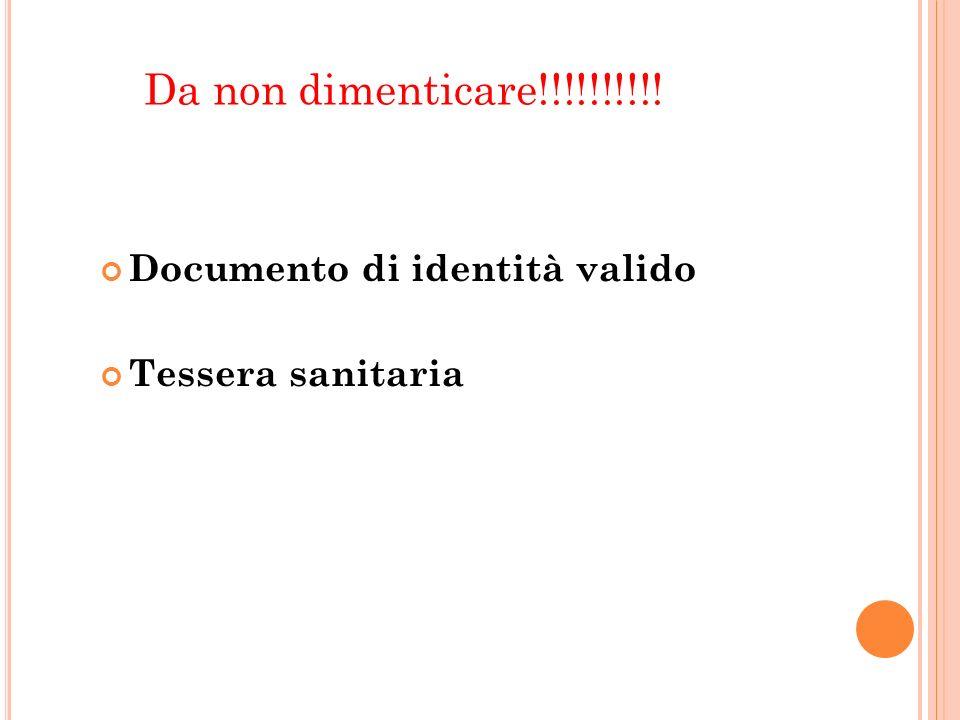 Documento di identità valido Tessera sanitaria Da non dimenticare!!!!!!!!!!