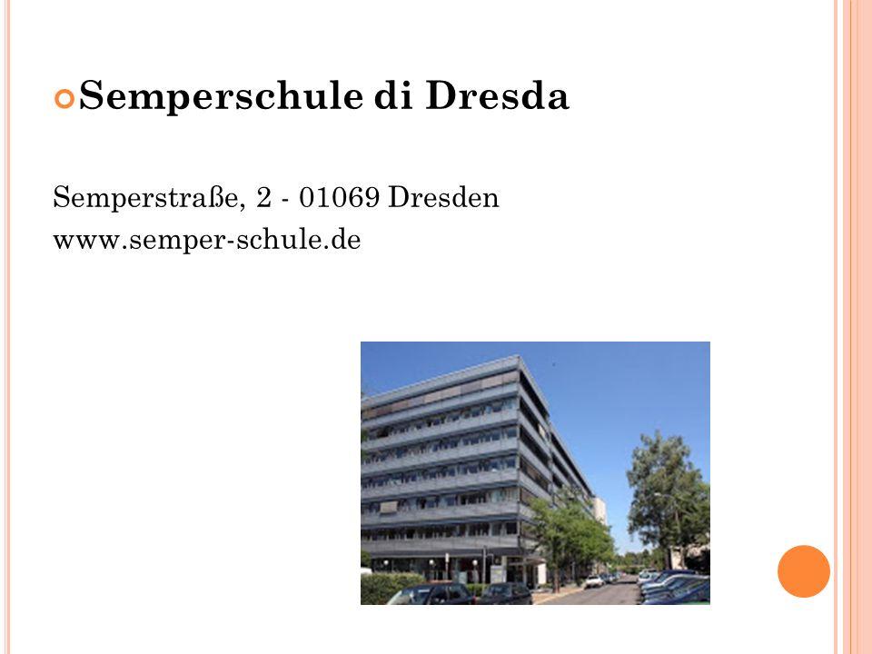 Semperschule di Dresda Semperstraße, 2 - 01069 Dresden www.semper-schule.de