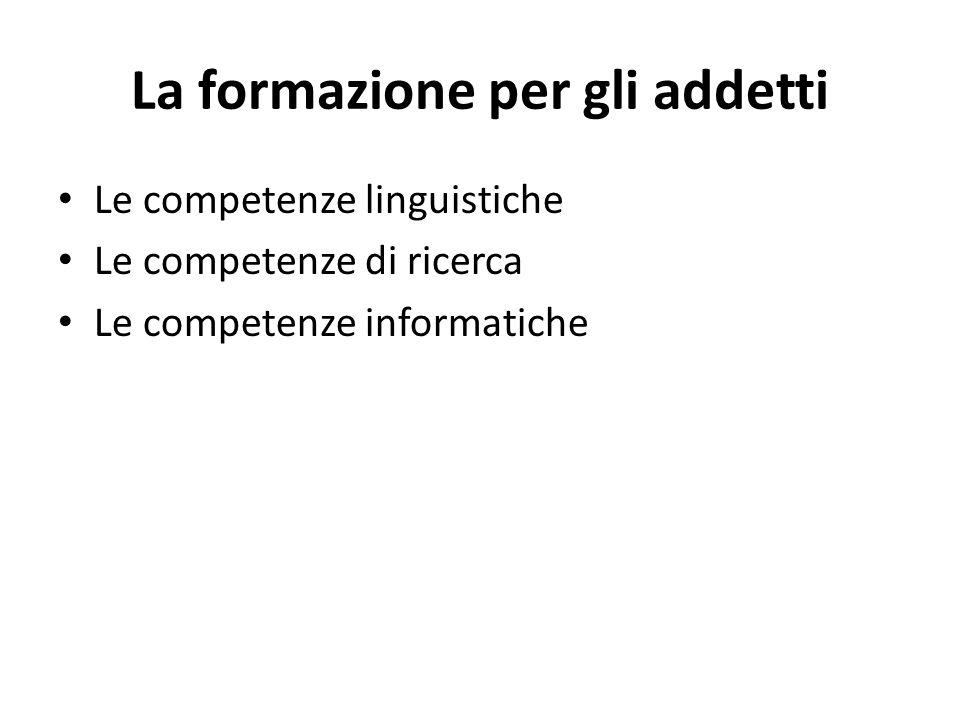 La formazione per gli addetti Le competenze linguistiche Le competenze di ricerca Le competenze informatiche