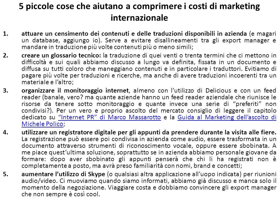 5 piccole cose che aiutano a comprimere i costi di marketing internazionale 1.attuare un censimento dei contenuti e delle traduzioni disponibili in azienda (e magari un database, aggiungo io).
