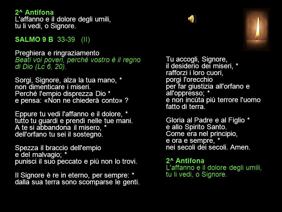 1^ Antifona Il Signore fa giustizia per i poveri. SALMO 9 B 22-32 (I) Preghiera e ringraziamento Beati voi poveri, perché vostro è il regno di Dio (Lc