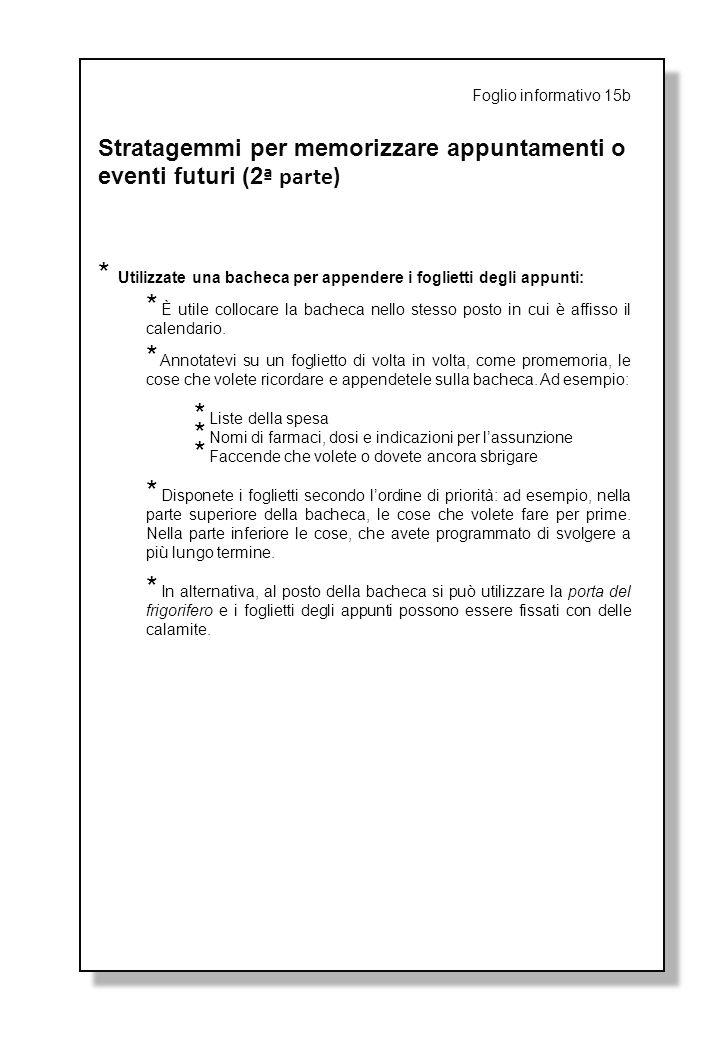 Foglio informativo 15b Stratagemmi per memorizzare appuntamenti o eventi futuri (2 ª parte) * Utilizzate una bacheca per appendere i foglietti degli a