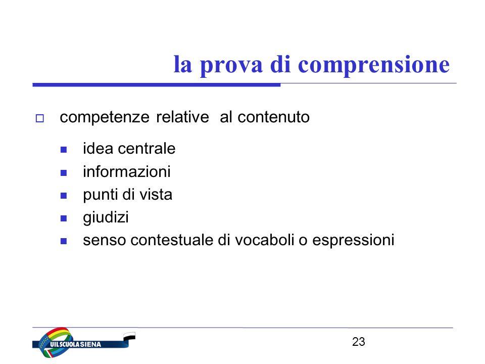 23 la prova di comprensione  competenze relative al contenuto idea centrale informazioni punti di vista giudizi senso contestuale di vocaboli o espressioni