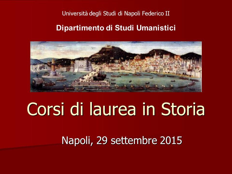 Corsi di laurea in Storia Napoli, 29 settembre 2015 Università degli Studi di Napoli Federico II Dipartimento di Studi Umanistici