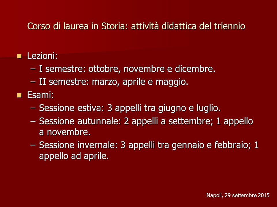 Corso di laurea in Storia: attività didattica del triennio Lezioni: Lezioni: –I semestre: ottobre, novembre e dicembre.