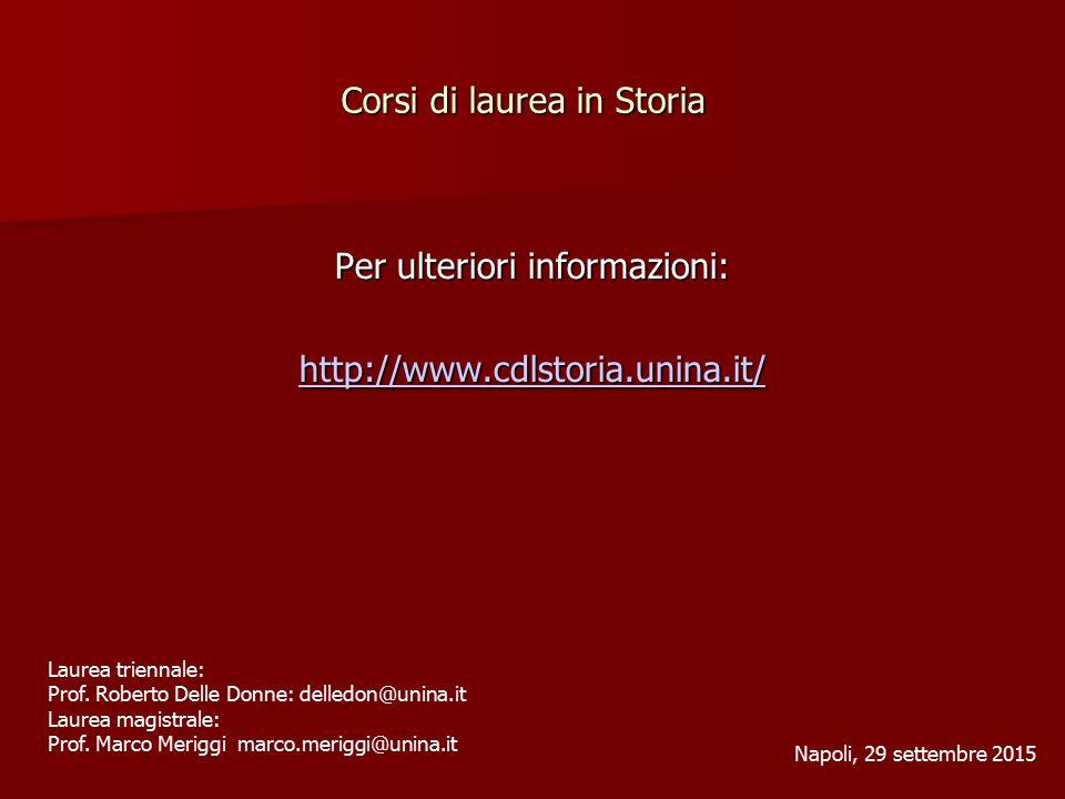 Corsi di laurea in Storia Per ulteriori informazioni: http://www.cdlstoria.unina.it/ Napoli, 29 settembre 2015 Laurea triennale: Prof.