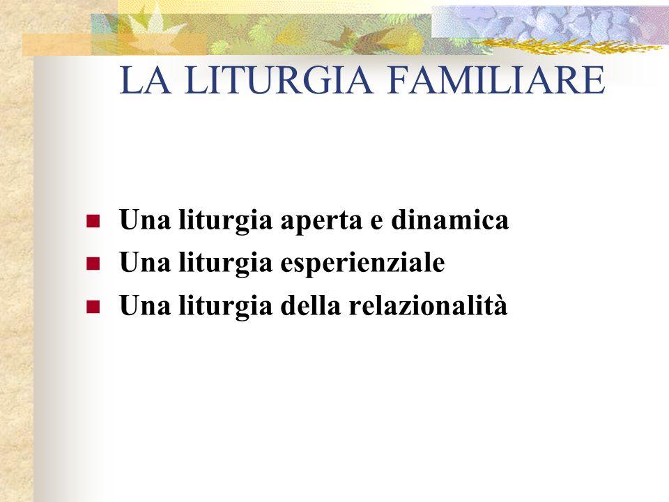 Una liturgia aperta e dinamica Una liturgia esperienziale Una liturgia della relazionalità