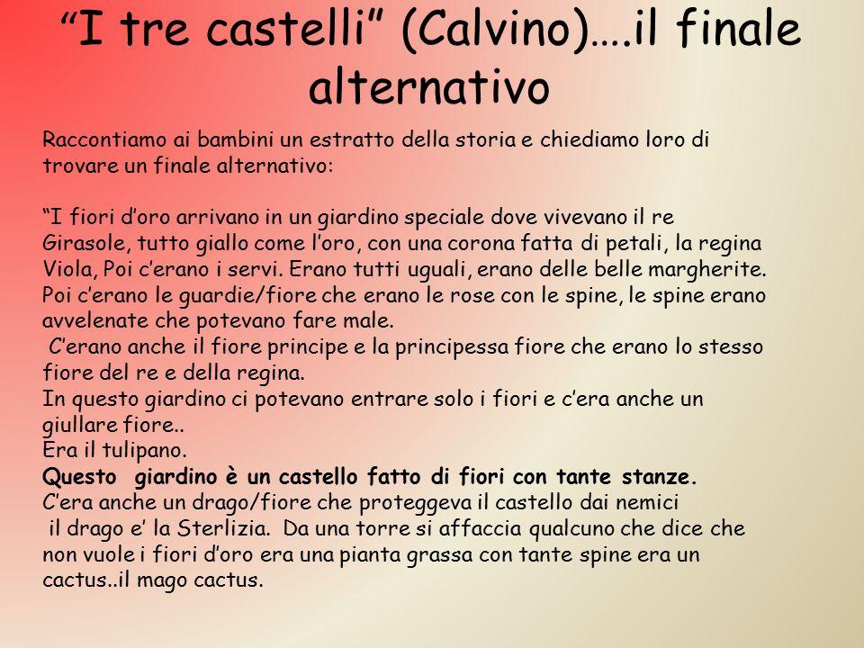 """"""" I tre castelli"""" (Calvino)….il finale alternativo Raccontiamo ai bambini un estratto della storia e chiediamo loro di trovare un finale alternativo:"""