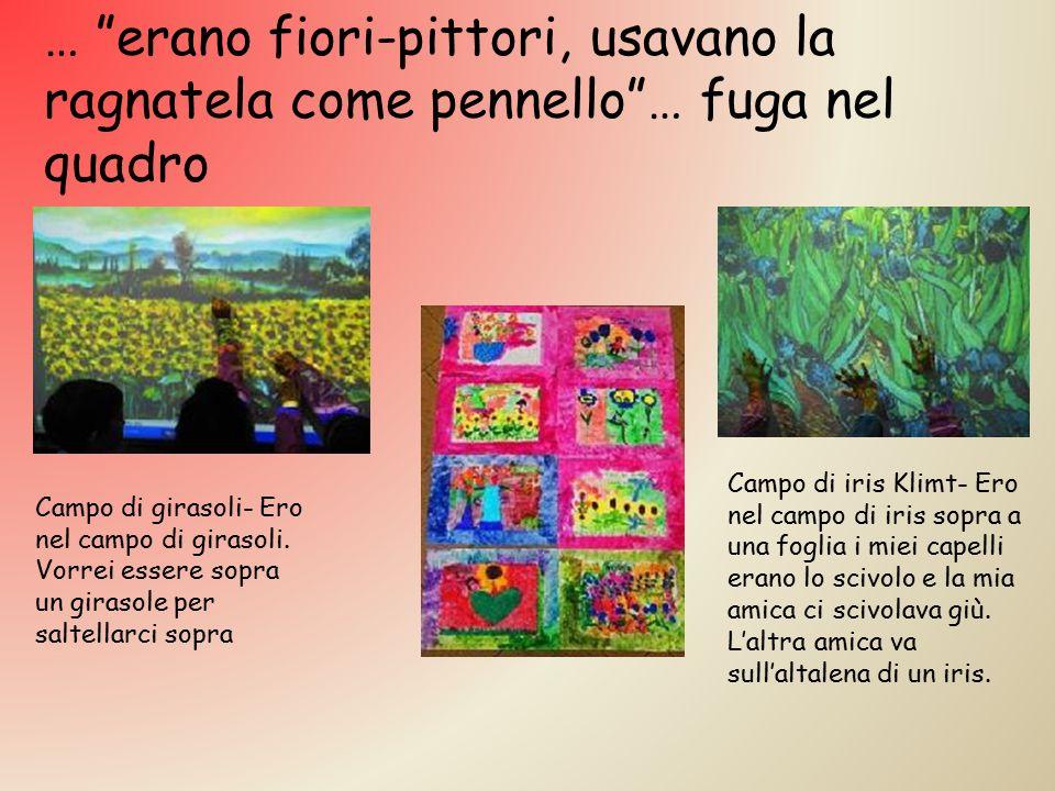 """… """"erano fiori-pittori, usavano la ragnatela come pennello""""… fuga nel quadro Campo di iris Klimt- Ero nel campo di iris sopra a una foglia i miei cape"""