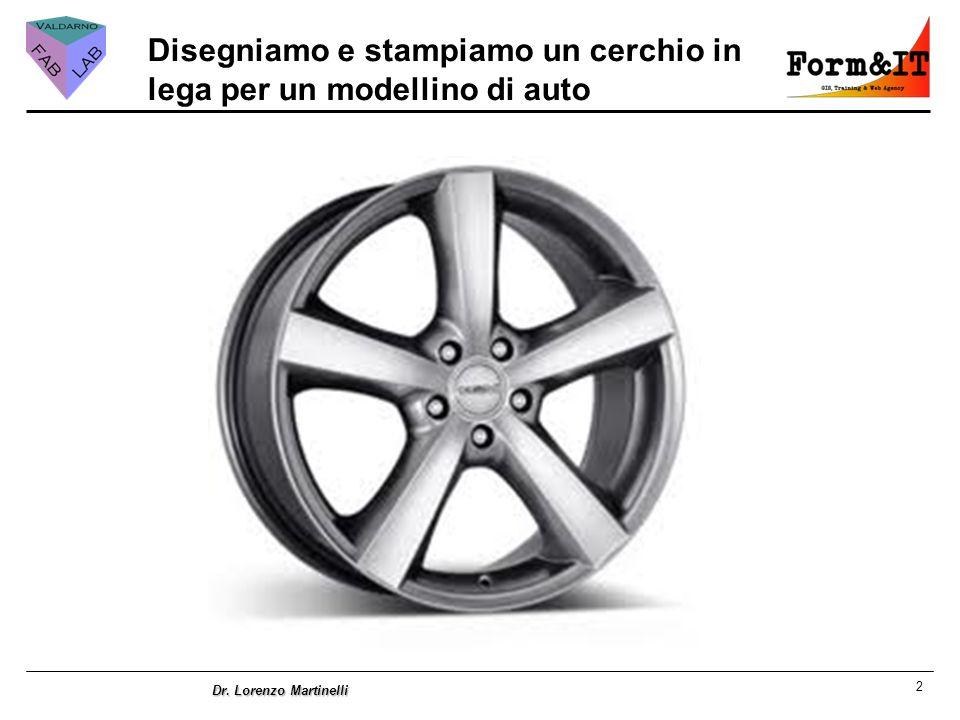 2 Dr. Lorenzo Martinelli Disegniamo e stampiamo un cerchio in lega per un modellino di auto