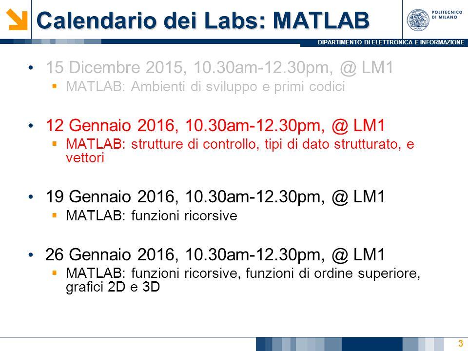 DIPARTIMENTO DI ELETTRONICA E INFORMAZIONE Calendario dei Labs: MATLAB 15 Dicembre 2015, 10.30am-12.30pm, @ LM1  MATLAB: Ambienti di sviluppo e primi