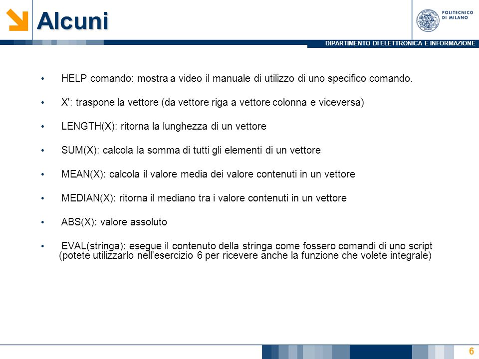 DIPARTIMENTO DI ELETTRONICA E INFORMAZIONEAlcuni HELP comando: mostra a video il manuale di utilizzo di uno specifico comando. X': traspone la vettore