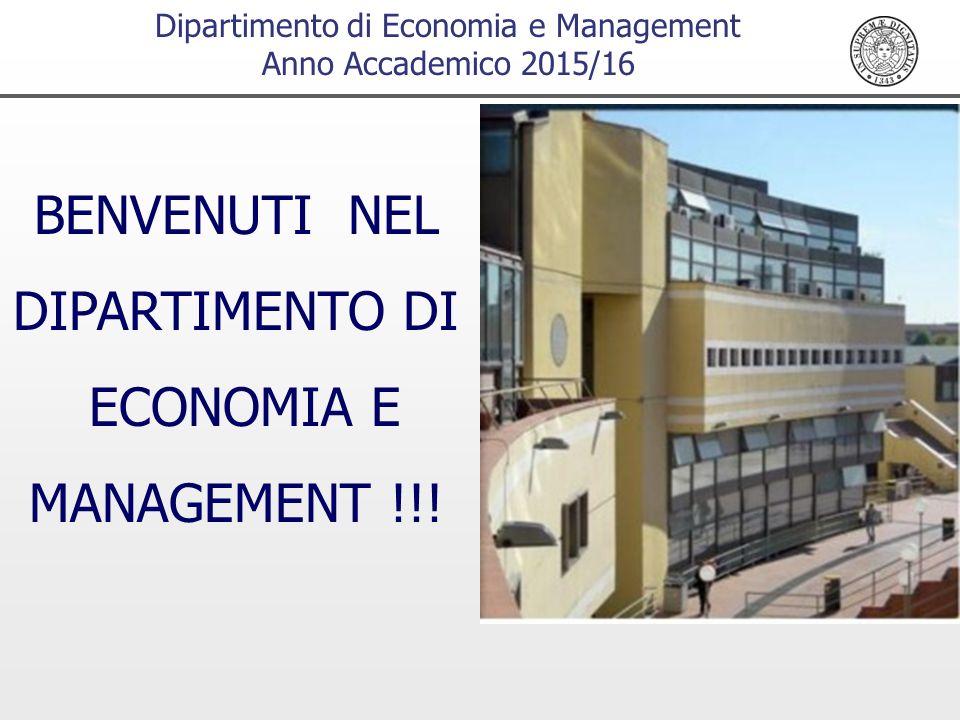 Dipartimento di Economia e Management Anno Accademico 2015/16 BENVENUTI NEL DIPARTIMENTO DI ECONOMIA E MANAGEMENT !!!