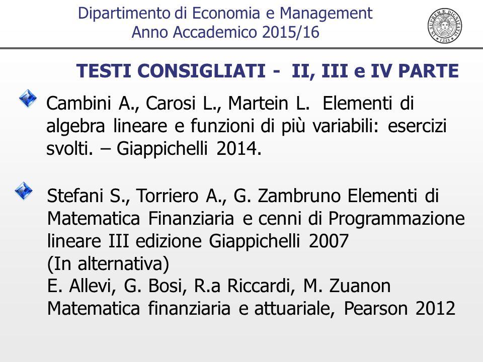 Dipartimento di Economia e Management Anno Accademico 2015/16 TESTI CONSIGLIATI - II, III e IV PARTE Cambini A., Carosi L., Martein L.