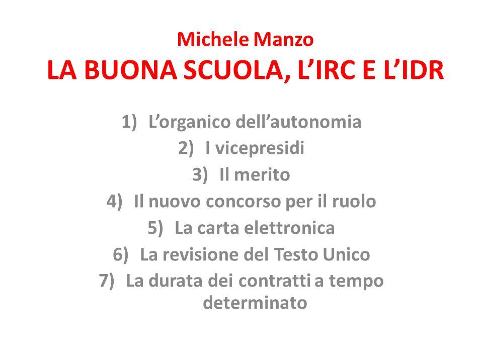 Michele Manzo LA BUONA SCUOLA, L'IRC E L'IDR 1)L'organico dell'autonomia 2)I vicepresidi 3)Il merito 4)Il nuovo concorso per il ruolo 5)La carta elett