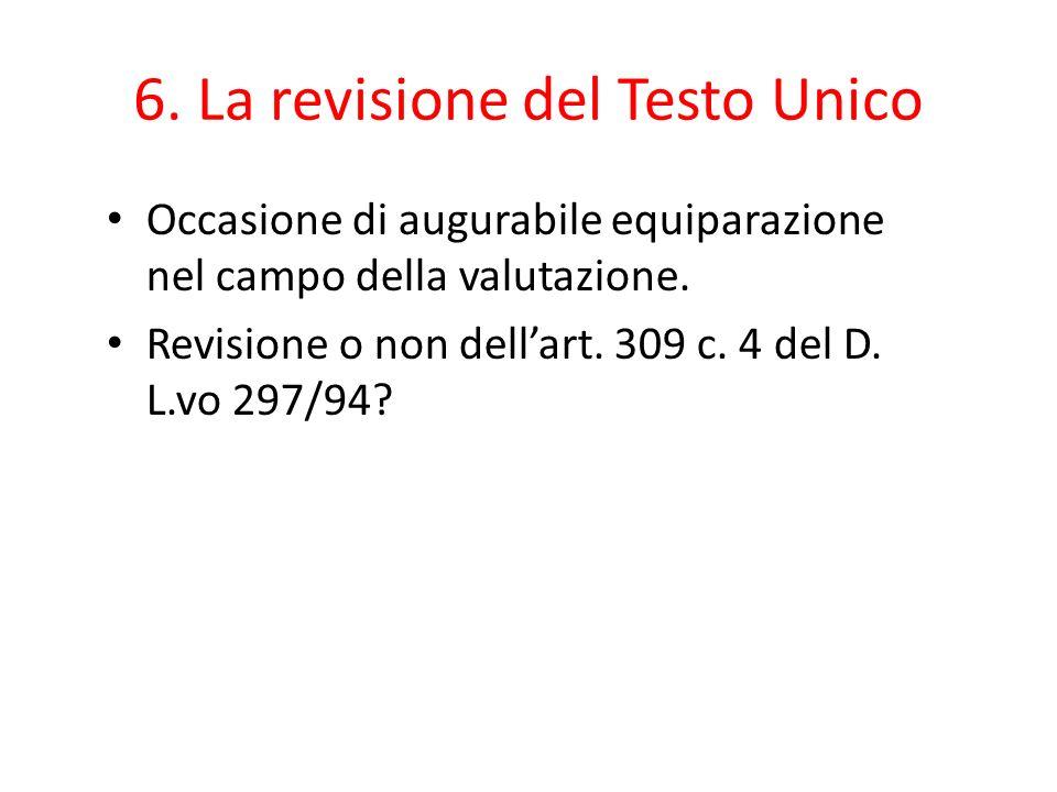 6. La revisione del Testo Unico Occasione di augurabile equiparazione nel campo della valutazione. Revisione o non dell'art. 309 c. 4 del D. L.vo 297/