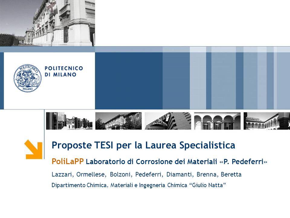 Proposte TESI per la Laurea Specialistica PoliLaPP Laboratorio di Corrosione dei Materiali «P. Pedeferri» Lazzari, Ormellese, Bolzoni, Pedeferri, Diam