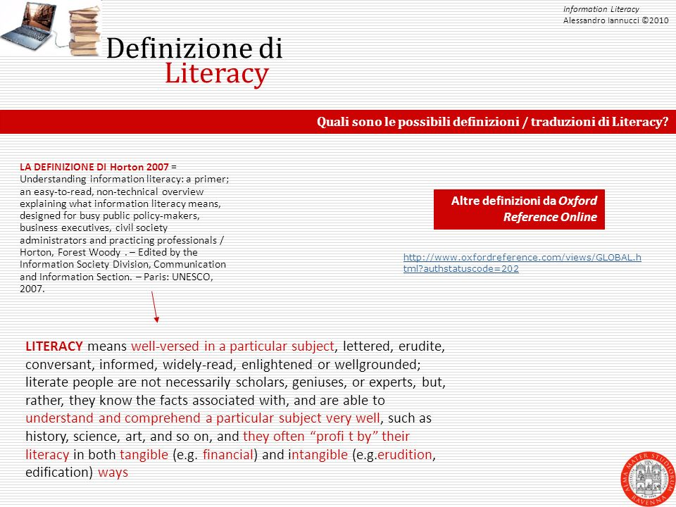 Information Literacy Alessandro Iannucci ©2010 Definizione di LA DEFINIZIONE DI Horton 2007 = Understanding information literacy: a primer; an easy-to-read, non-technical overview explaining what information literacy means, designed for busy public policy-makers, business executives, civil society administrators and practicing professionals / Horton, Forest Woody.