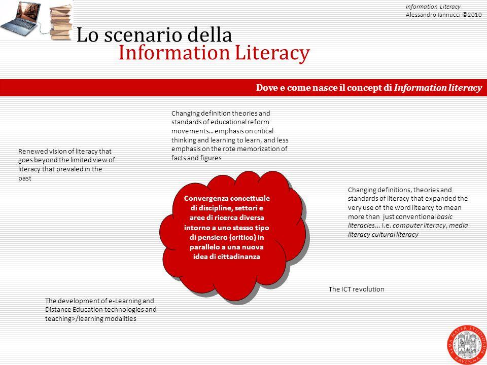Information Literacy Alessandro Iannucci ©2010 Lo scenario della Information Literacy Dove e come nasce il concept di Information literacy Convergenza