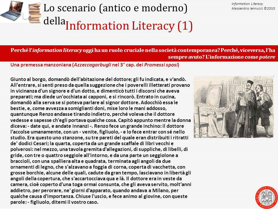 Information Literacy Alessandro Iannucci ©2010 Lo scenario (antico e moderno) della Information Literacy (2) Perché l'information literacy oggi ha un ruolo cruciale nella società contemporanea.