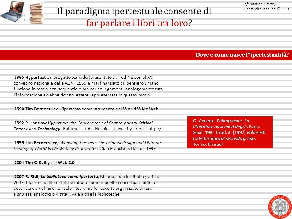 Information Literacy Alessandro Iannucci ©2010 Il paradigma ipertestuale consente di far parlare i libri tra loro.