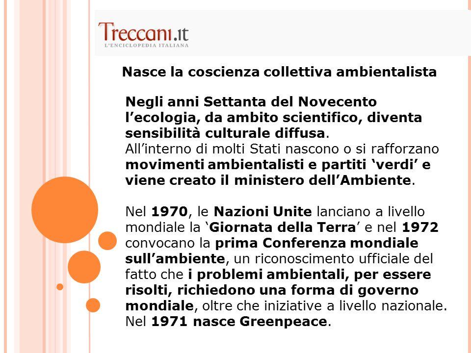 Negli anni Settanta del Novecento l'ecologia, da ambito scientifico, diventa sensibilità culturale diffusa. All'interno di molti Stati nascono o si ra