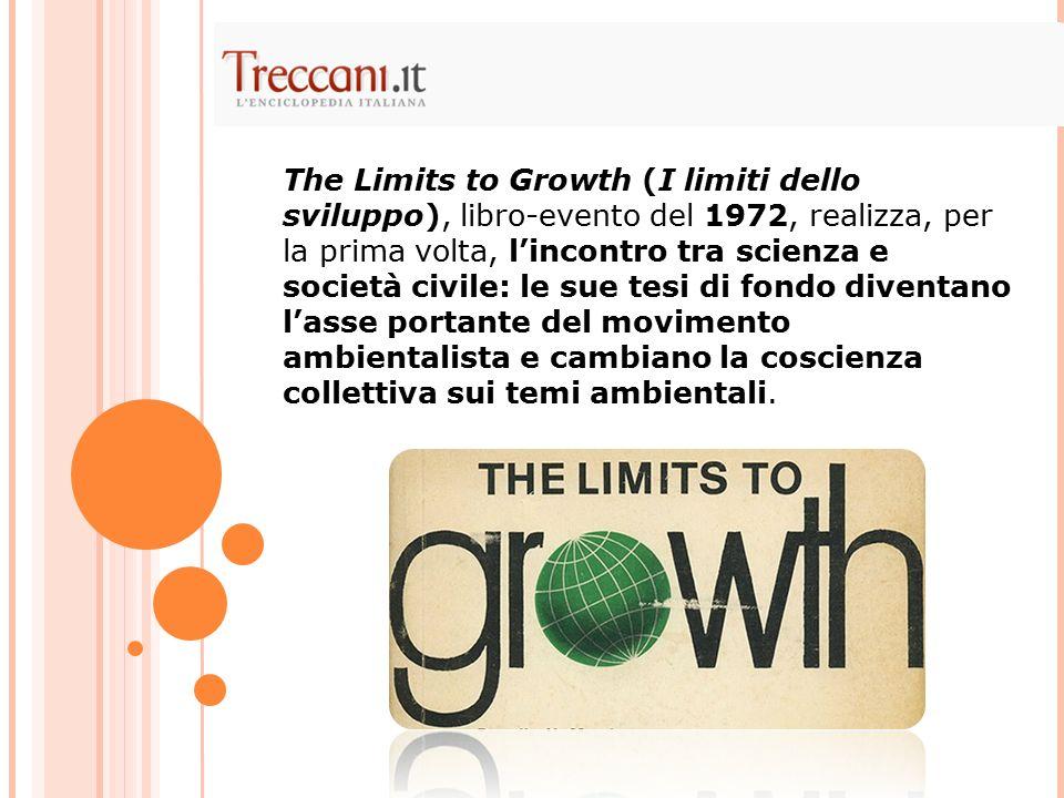 The Limits to Growth (I limiti dello sviluppo), libro-evento del 1972, realizza, per la prima volta, l'incontro tra scienza e società civile: le sue t
