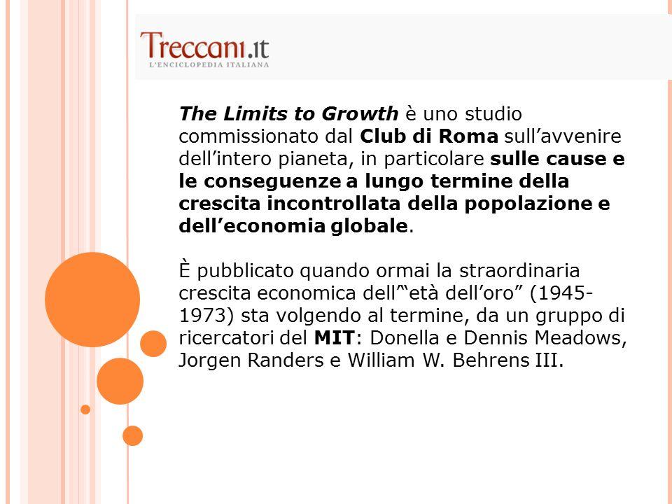 The Limits to Growth è uno studio commissionato dal Club di Roma sull'avvenire dell'intero pianeta, in particolare sulle cause e le conseguenze a lung