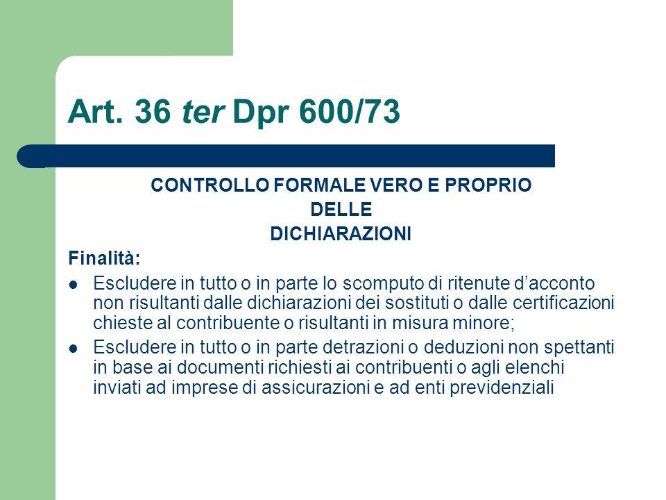 Art. 36 ter Dpr 600/73 CONTROLLO FORMALE VERO E PROPRIO DELLE DICHIARAZIONI Finalità: Escludere in tutto o in parte lo scomputo di ritenute d'acconto