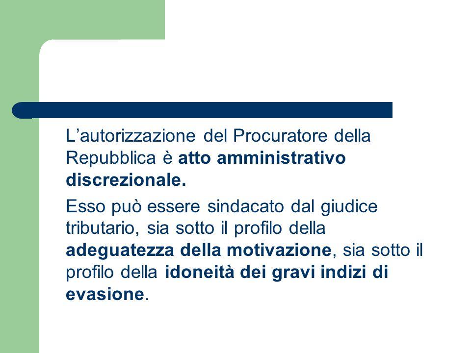 L'autorizzazione del Procuratore della Repubblica è atto amministrativo discrezionale.