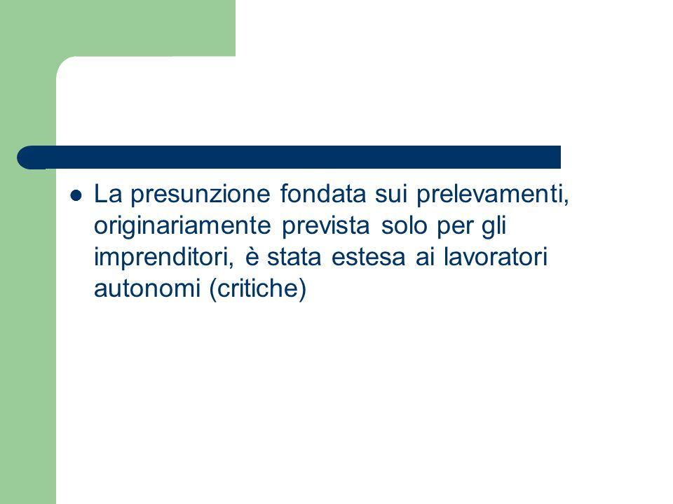 La presunzione fondata sui prelevamenti, originariamente prevista solo per gli imprenditori, è stata estesa ai lavoratori autonomi (critiche)
