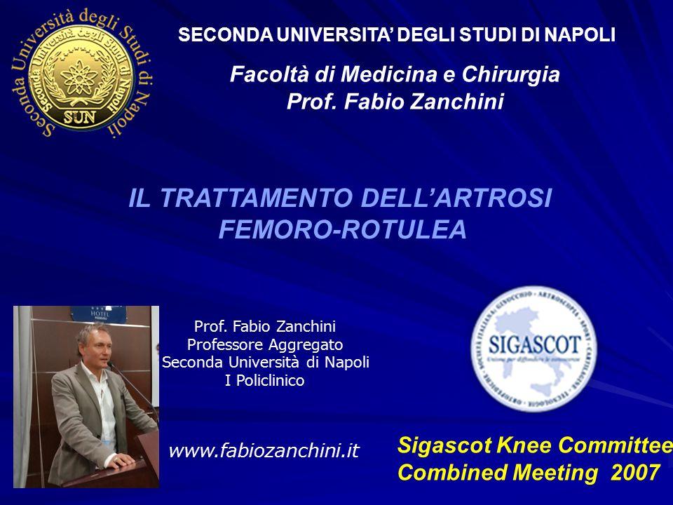 SECONDA UNIVERSITA' DEGLI STUDI DI NAPOLI Facoltà di Medicina e Chirurgia Prof. Fabio Zanchini IL TRATTAMENTO DELL'ARTROSI FEMORO-ROTULEA www.fabiozan