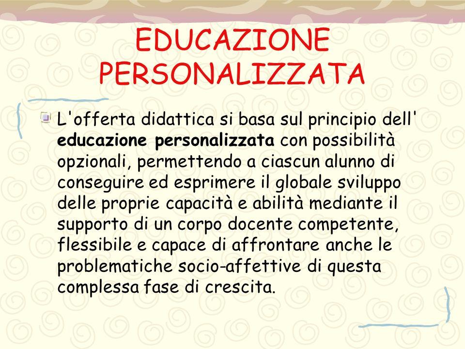 EDUCAZIONE PERSONALIZZATA L'offerta didattica si basa sul principio dell' educazione personalizzata con possibilità opzionali, permettendo a ciascun a