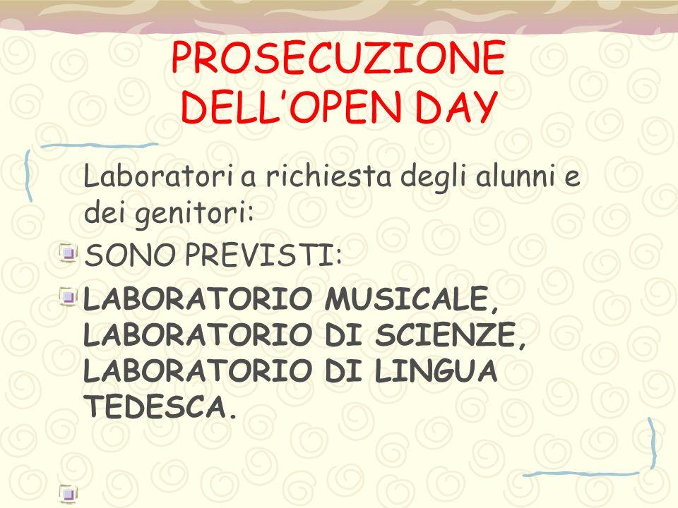 PROSECUZIONE DELL'OPEN DAY Laboratori a richiesta degli alunni e dei genitori: SONO PREVISTI: LABORATORIO MUSICALE, LABORATORIO DI SCIENZE, LABORATORI