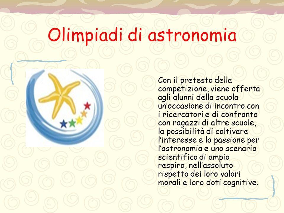 Olimpiadi di astronomia Con il pretesto della competizione, viene offerta agli alunni della scuola un'occasione di incontro con i ricercatori e di con
