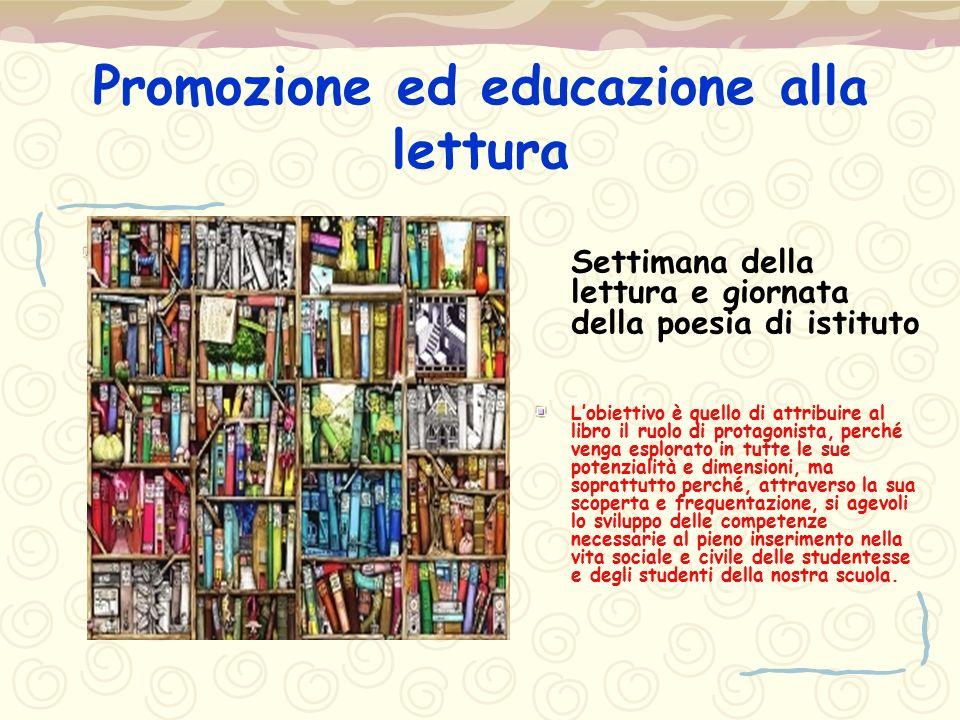 Promozione ed educazione alla lettura Settimana della lettura e giornata della poesia di istituto L'obiettivo è quello di attribuire al libro il ruolo