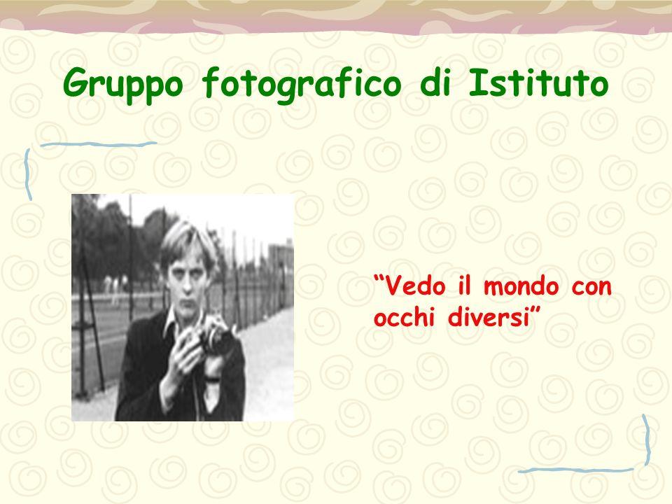 """Gruppo fotografico di Istituto """"Vedo il mondo con occhi diversi"""""""