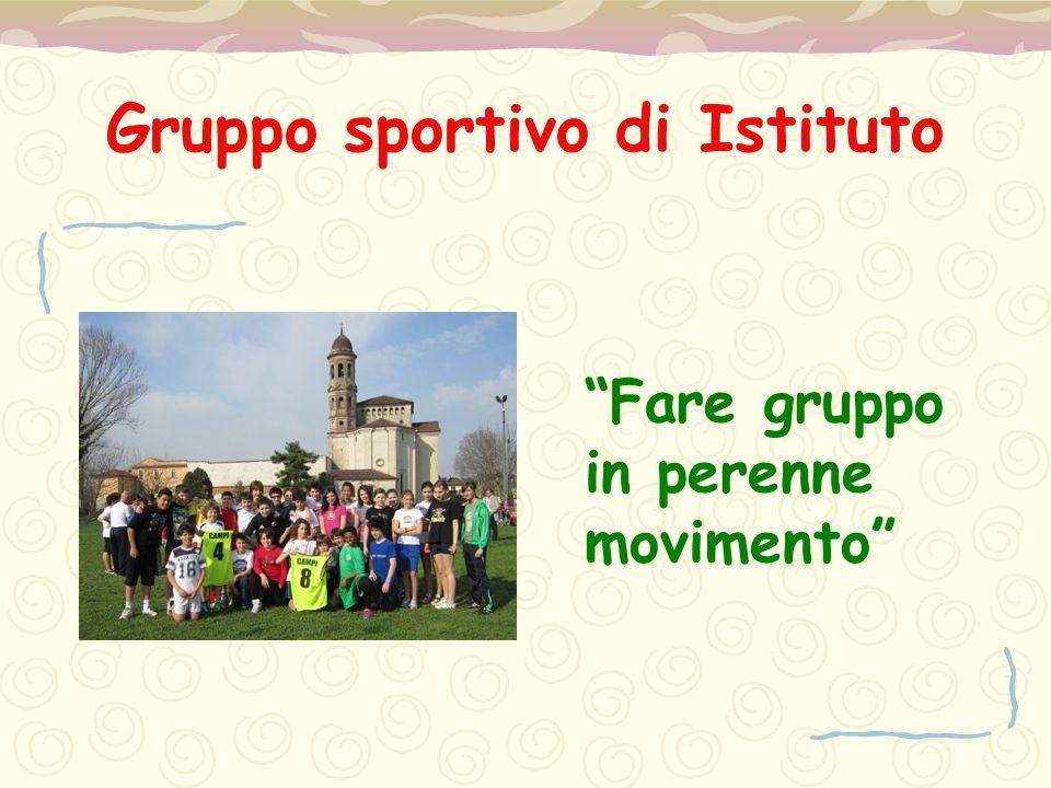 """Gruppo sportivo di Istituto """"Fare gruppo in perenne movimento"""""""