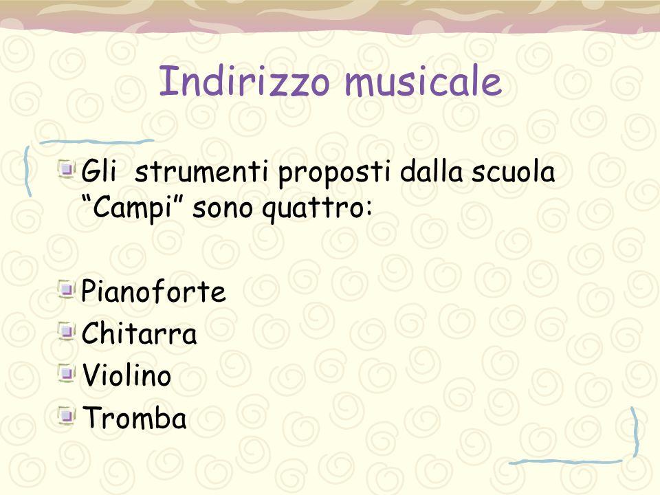 """Indirizzo musicale Gli strumenti proposti dalla scuola """"Campi"""" sono quattro: Pianoforte Chitarra Violino Tromba"""